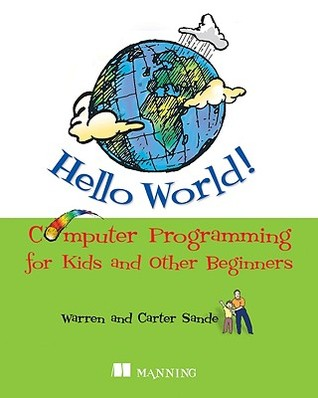 Hello World! Computer Programming for Kids and Other Beginners by Warren Sande