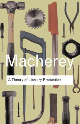 A Theory of Literary Production by Pierre Macherey