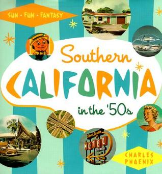 Download online for free Southern California in the '50s: Sun, Fun and Fantasy PDF by Charles Phoenix