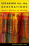 Speaking for the Generations: Native Writers on Writing