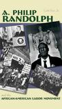 A. Philip Randolph: And the African-American Labor Movement