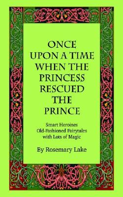 Once Upon a Time When the Princess Rescued the Prince by Rosemary Lake