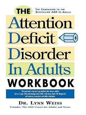 The Attention Deficit Disorder in Adults Workbook by Lynn Weiss
