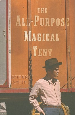 The All-Purpose Magical Tent by Lytton Smith