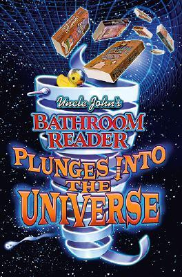 Uncle John's Bathroom Reader Plunges into the Universe by Bathroom Readers' Institute