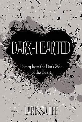 Dark-Hearted: Poetry from the Dark Side of the Heart