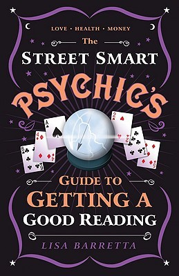 The Street-Smart Psychic's Guide to Getting a Good Reading by Lisa Barretta