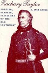 Zachary Taylor: Soldier, Planter, Statesman of the Old Southwest