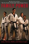 Family Power: The True Story of How &quot;The First Family of Taekwondo&quot; Made Olympic History
