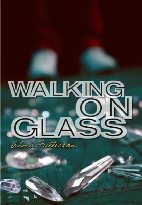 Walking on Glass by Alma Fullerton