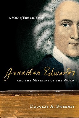 Jonathan Edwards and the Ministry of the Word by Douglas A. Sweeney