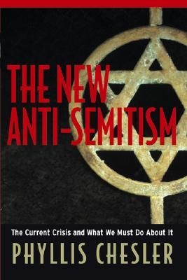 The New Anti-Semitism by Phyllis Chesler