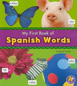 My First Book of Spanish Words by Katy R. Kudela