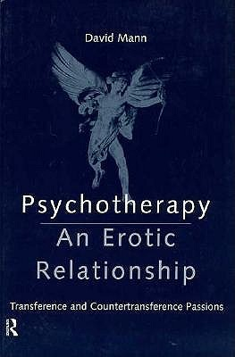 Psychotherapy: An Erotic Relationship: Transference and Countertransference Passions