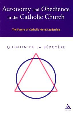 Autonomy and Obedience in the Catholic Church by Quentin De LA Bedoyere