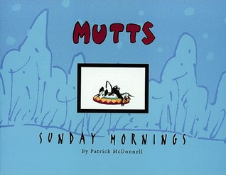 MUTTS Sunday Mornings by Patrick McDonnell