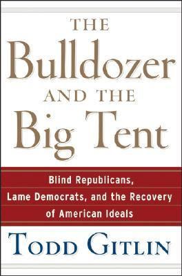 The Bulldozer and the Big Tent by Todd Gitlin