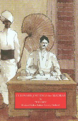 'Wyvern' (Colonel Arthur Robert Kenney-herbert): Culinary Jottings for Madras: a Facsimile of the 1885 Edition