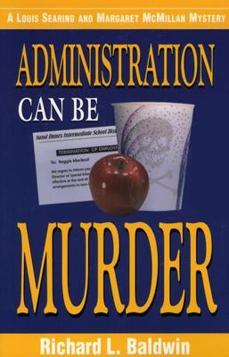 Administration Can Be Murder by Richard L. Baldwin