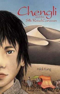 Chengli and the Silk Road Caravan by Hildi Kang