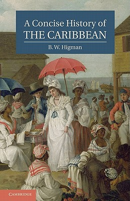 A Concise History of the Caribbean by B.W. Higman