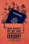 Who Wants to Be an American Citizen?