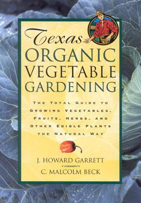 Texas Organic Vegetable Gardening by J. Howard Garrett