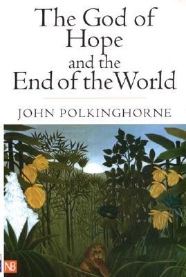 The God of Hope and the End of the World by John Polkinghorne