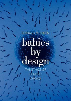 Free download online Babies by Design: The Ethics of Genetic Choice CHM by Ronald M. Green
