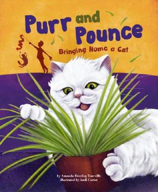 Read online Purr and Pounce: Bringing Home a Cat PDF by Amanda Doering Tourville, Andi Carter, Michelle Biedscheid, Hilary Wacholz