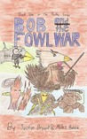 Bob and the Fowl War: Book One in the Poultry Series