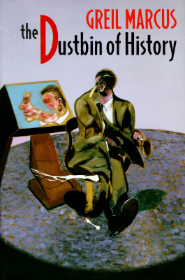 The Dustbin of History by Greil Marcus