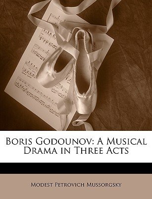 Boris Godounov: A Musical Drama in Three Acts