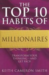 The Top 10 Habits Of Millionaires: A Simple Path To Wealth And Fulfillment: Transform Your Thinking   And Get Rich