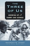The Three of Us: Understanding My Mother, Finding My Father, and Growing Up with Tammy and George