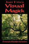 Visual Magick: A Manual of Freestyle Shamanism
