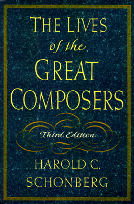 The Lives of the Great Composers by Harold C. Schonberg