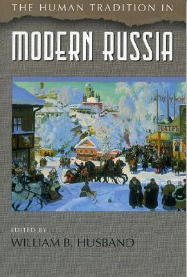 The Human Tradition in Modern Russia by William B. Husband