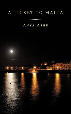 A Ticket to Malta by Anya Ashe