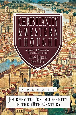 Christianity & Western Thought, Volume 3: Journey to Postmodernity in the 20th Century