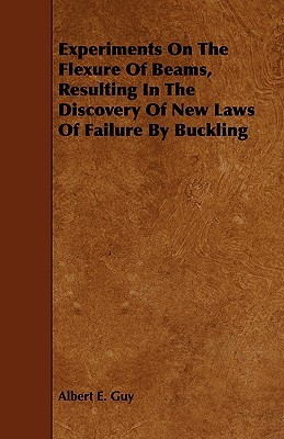 Experiments on the Flexure of Beams, Resulting in the Discovery of New Laws of Failure by Buckling