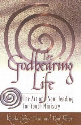 The Godbearing Life by Kenda Creasy Dean