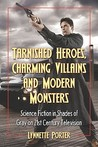 Tarnished Heroes, Charming Villains, and Modern Monsters: Science Fiction in Shades of Gray on 21st Century Television