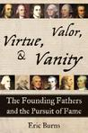 Valor, Virtue, and Vanity: The Founding Fathers and the Pursuit of Fame