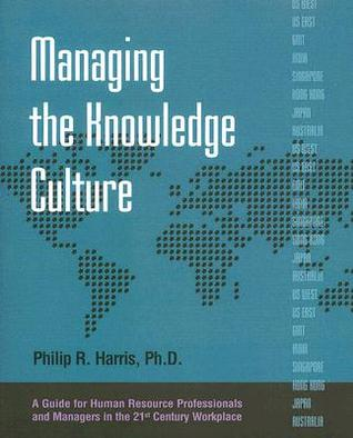 Managing the Knowledge Culture: A Guide for Human Resource Professionals and Managers on the 21st Century Workplace
