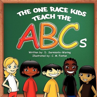 The One Race Kids Teach the ABCs by D. Sarmiento-Waring
