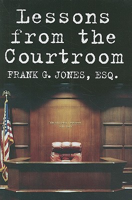 Lessons from the Courtroom by Frank G. Jones