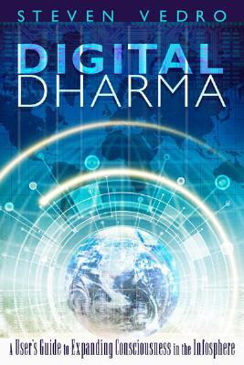 Digital Dharma: A User's Guide to Expanding Consciousness in the Infosphere