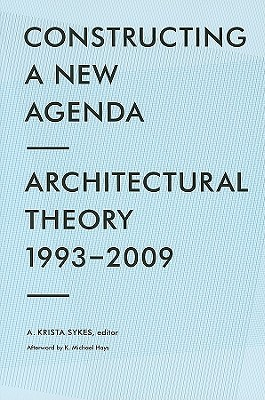 Constructing a New Agenda: Architechtural Theory 1993-2009