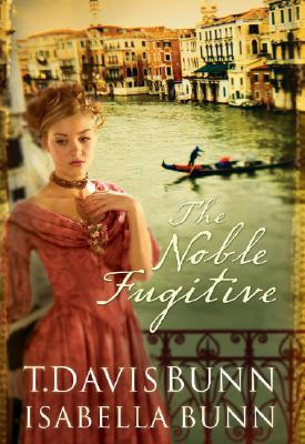 The Noble Fugitive by T. Davis Bunn